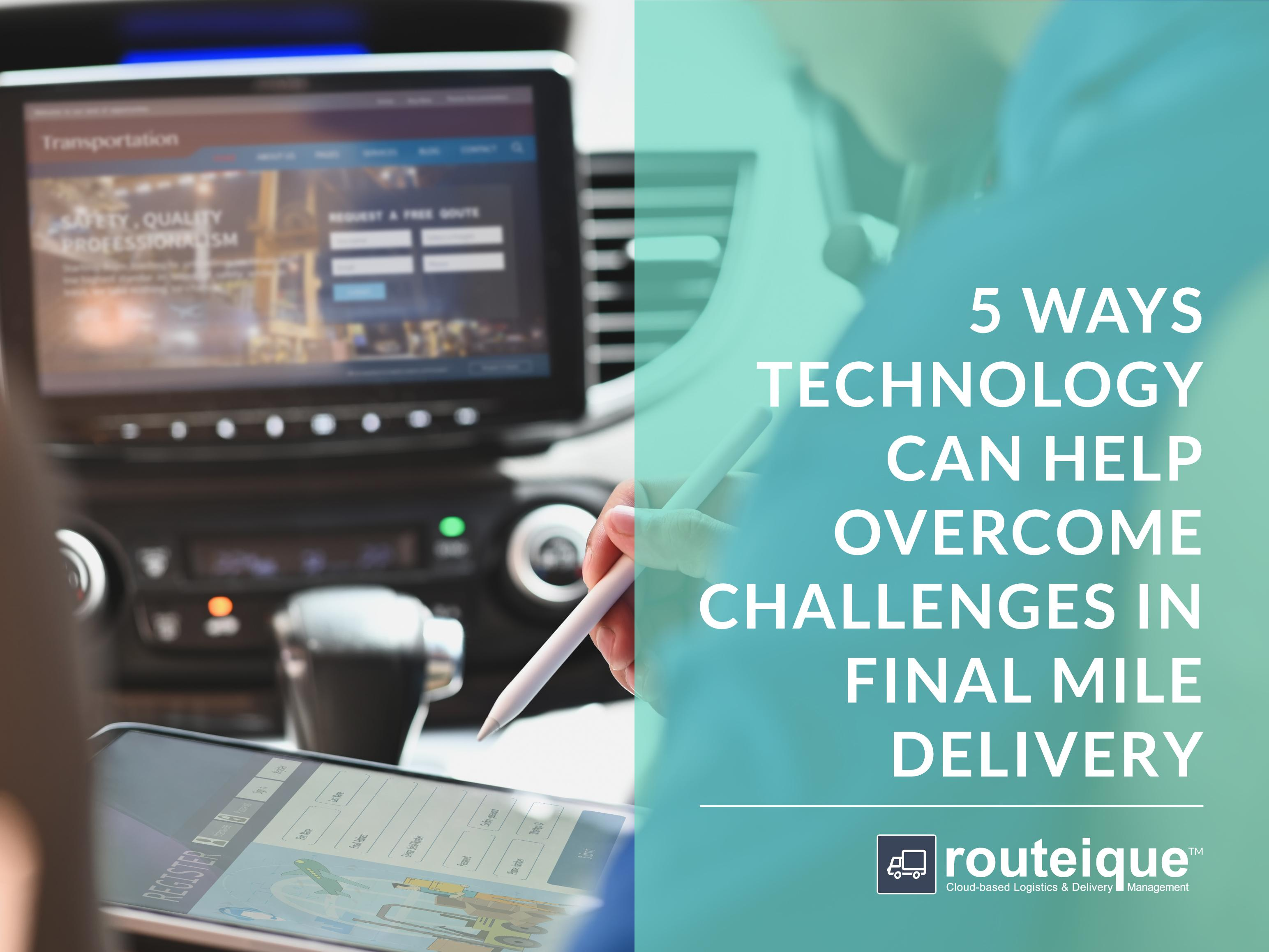 5 Ways Technology Can Help Overcome Challenges in Final Mile Delivery