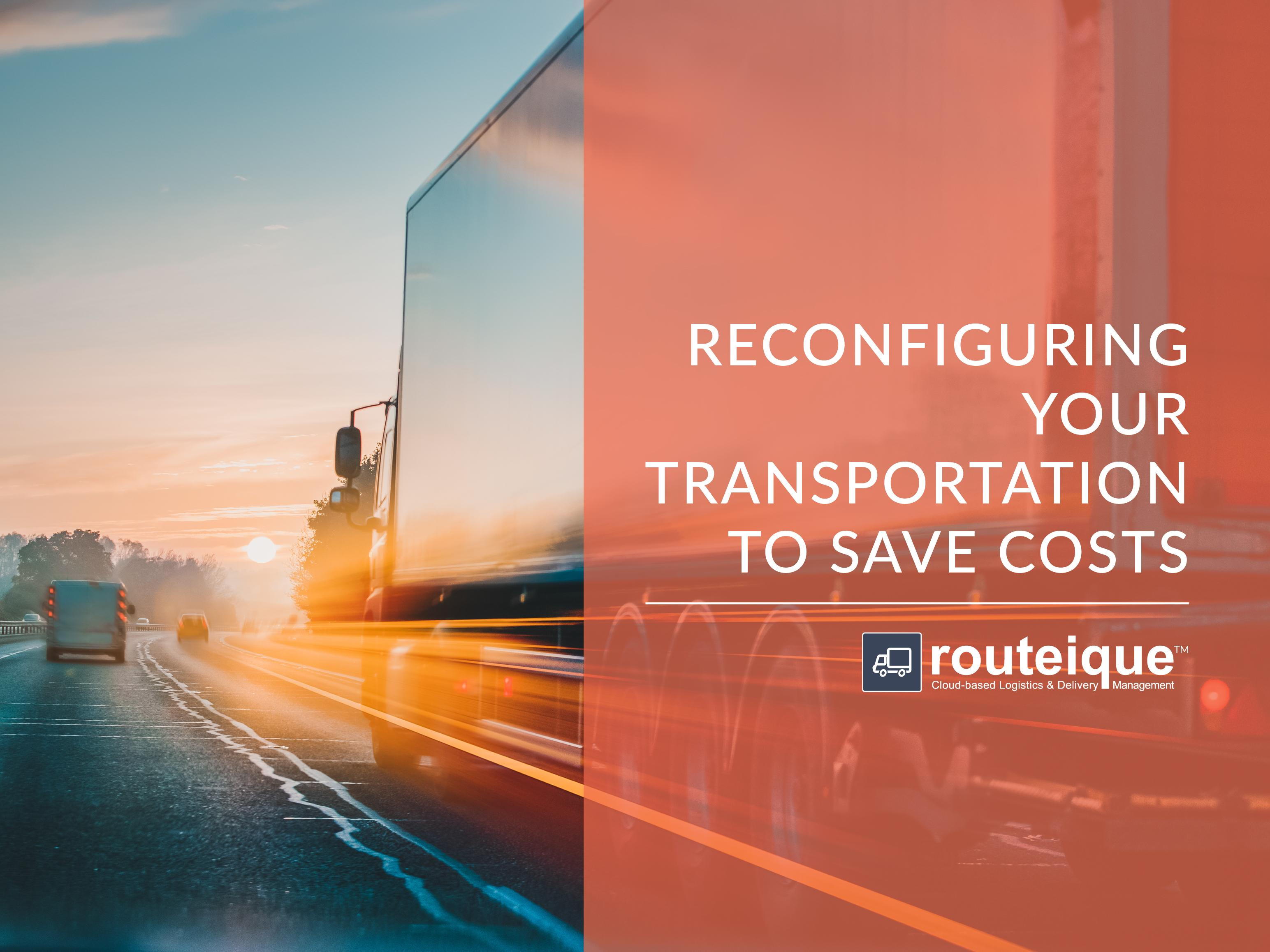 """Image of truck overlaid with text that says """"reconfiguring your transportation to save costs"""" overlaid with Routeique logo"""